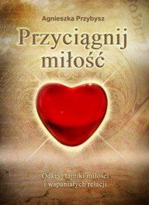 Milosc Ksiazka Przyciagnij Milosc coaching relacji Agnieszka Przybysz-218x300